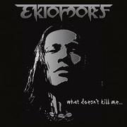 EKTOMORF - What Doesn't Kill Me