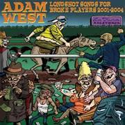 ADAM WEST - Longshot songs for broke players 2001-2004