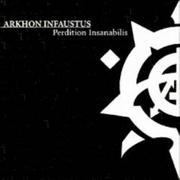ARKHON INFAUSTUS - Perdition Insanabilis
