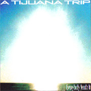 A TIJUANA TRIP - Everybody Needs It