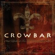 CROWBAR - Lifesblood for the downtrodden