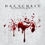 DAS SCHEIT - So far from god...only god knows i hate you...