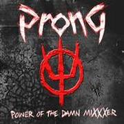 PRONG - Power of the damn mixxer