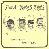 BAD NEWS BROS - Barrelhouse Rock n' Roll