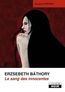JACQUES SIRGENT - ERZSEBETH BATHORY - Le sang des innocentes