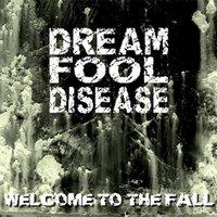 DREAM FOOL DISEASE - Welcome to the fall