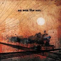 SO WAS THE SUN - So was the sun