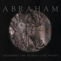 ABRAHAM - The serpent, the prophet & the whore