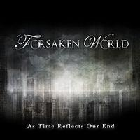 FORSAKEN WORLD - As time reflects our end