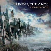 UNDER THE ABYSS - A Wavering Path