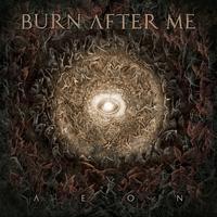 BURN AFTER ME - Aeon