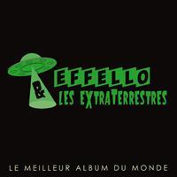 EFFELLO ET LES EXTRATERRESTRES - Le Meilleur Album du Monde