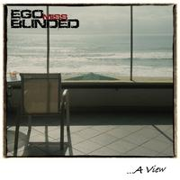 EGO MISS BLINDED - ...A View