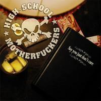 HIGH-SCHOOL MOTHERFUCKERS - Say You Just Don't Care