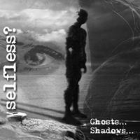 SELFLESS ? - Ghosts... Shadows...