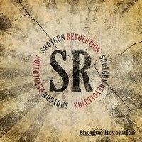 SHOTGUN REVOLUTION - Shotgun revolution