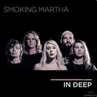SMOKING MARTHA - In Deep