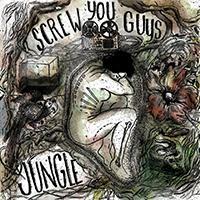 SCREW YOU GUYS  - Jungle