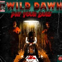 WILD DAWN - Pay your dues