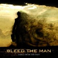 BLEED THE MAN - Ashes from the past
