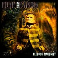 BURN YOUR KARMA - Neurotic Machinery