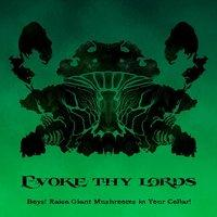EVOKE THY LORDS - Boys! Raise Giant Mushrooms in your Cellar