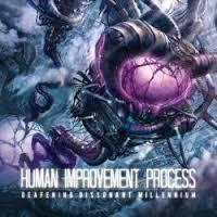 HUMAN IMPROVEMENT PROCESS - Deafening dissonant millennium