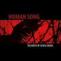 HUMAN SONG - The birth of seven crows