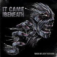 IT CAME FROM BENEATH - When No Light Remains