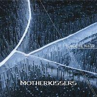 MOTHERKISSERS - Cage the water