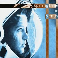 SPRINGTIME ON VENUS - The Stars Our Destination