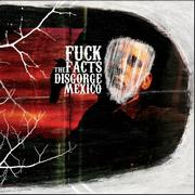 FUCK THE FACTS - Disgorge Mexico