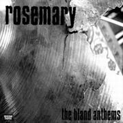 ROSEMARY - the bland anthems