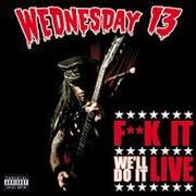 WEDNESDAY 13 - Fuck It We'll Do It Live
