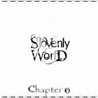 SLOVENLY WORLD - Chapter 0