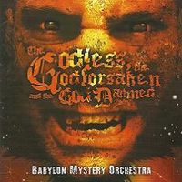 BABYLON MYSTERY ORCHESTRA - The Godless, The Godforsaken and the God Damned