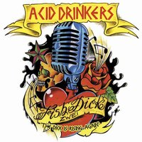 ACID DRINKERS - Fishdick Zwei – The Dick Is Rising Again