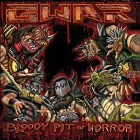 GWAR - Bloody Pit Of Horror