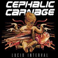 CEPHALIC CARNAGE - Lucid Interval