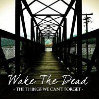 WAKE THE DEAD - The things we can't forget