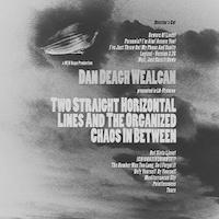 DAN DEAGH WEALCAN -  «Two Straight Horizontal Lines And The Organized Chaos in Between : Director's Cut»