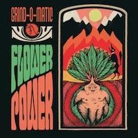 GRIND-O-MATIC - Flower Power