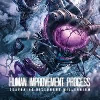 HUMAN IMPROVEMENT PROCESS - Deafening dissonant millennium