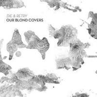 OUR BLOND COVERS - Die & retry