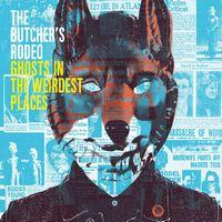 THE BUTCHER'S RODEO - Ghosts In The Weirdest Places